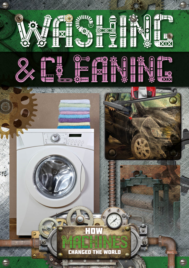 How Machines Changed the World: Washing and Cleaning | Children's Books | Non-Fiction Books | BookLife Publishing Ltd