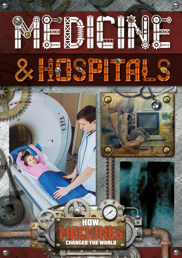 How Machines Changed the World: Medicine and Hospitals | Children's Books | Non-Fiction Books | BookLife Publishing Ltd