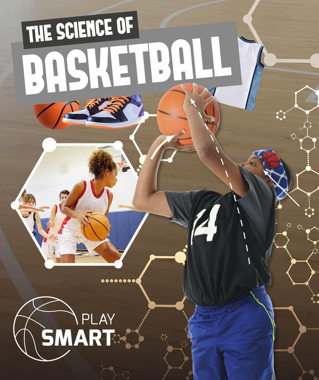 Play Smart: The Science of Basketball | Children's Books | Non-Fiction Books | BookLife Publishing Ltd