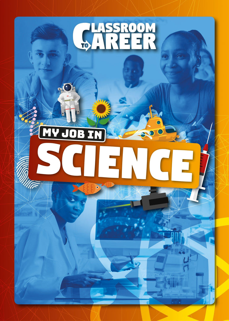 Classroom to Career: My Job in Science  | BookLife Publishing Ltd