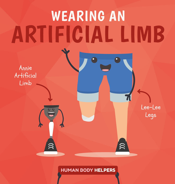 Human Body Helpers: Wearing an Artificial Limb | Children's Books | Non-Fiction Books | BookLife Publishing Ltd