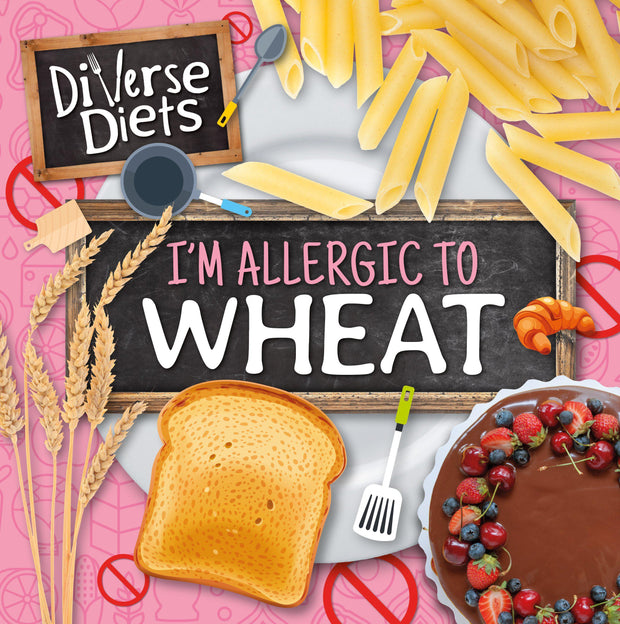 Diverse Diets: I'm Allergic to Wheat | Children's Books | Non-Fiction Books | BookLife Publishing Ltd