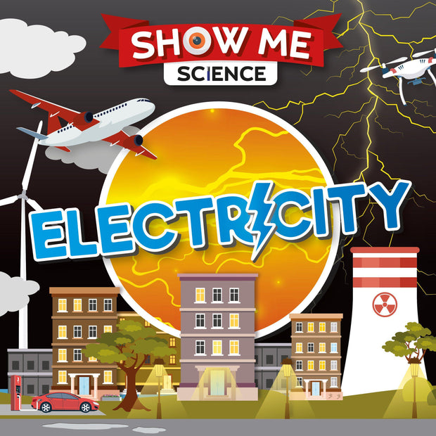 Show Me Science: Electricity | Children's Books | Non-Fiction Books | BookLife Publishing Ltd