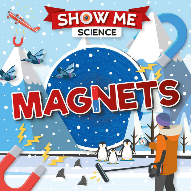 Show Me Science: Magnets | Children's Books | Non-Fiction Books | BookLife Publishing Ltd