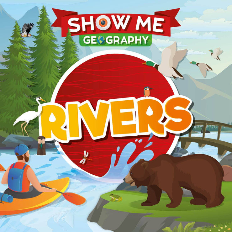 Show Me Geography: Rivers | Children's Books | Non-Fiction Books | BookLife Publishing Ltd