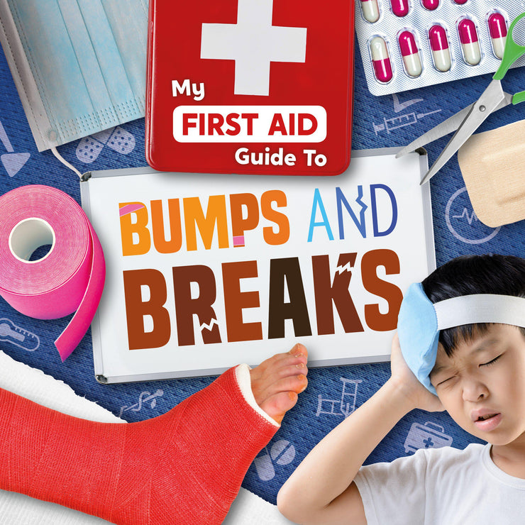 My First Aid Guide To…: Bumps and Breaks | Children's Books | Non-Fiction Books | BookLife Publishing Ltd