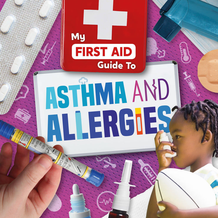 My First Aid Guide To…: Asthma and Allergies | Children's Books | Non-Fiction Books | BookLife Publishing Ltd