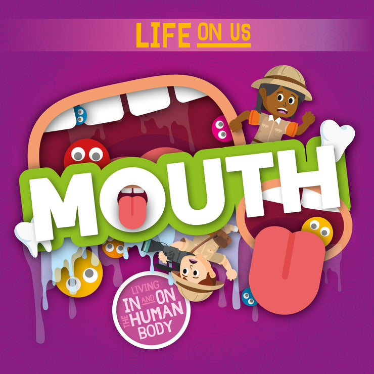 Life On Us: Mouth | Children's Books | Non-Fiction Books | BookLife Publishing Ltd