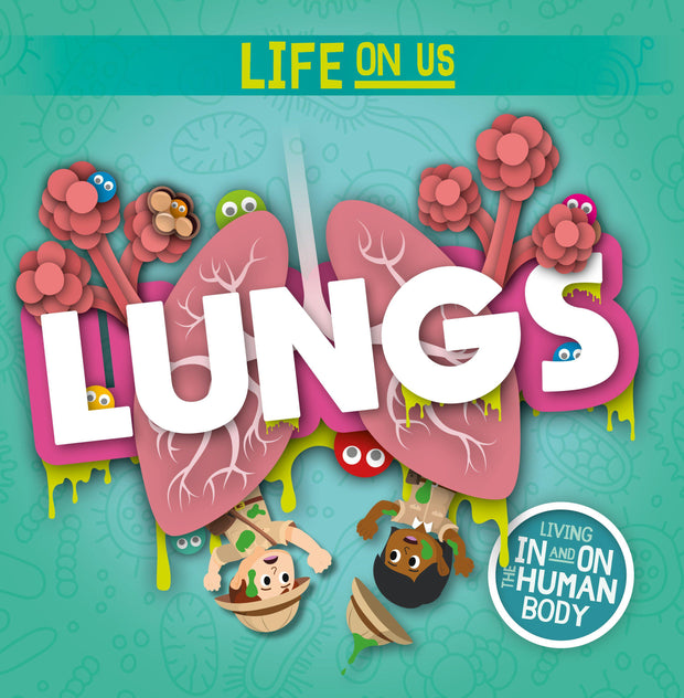 Life On Us: Lungs | Children's Books | Non-Fiction Books | BookLife Publishing Ltd