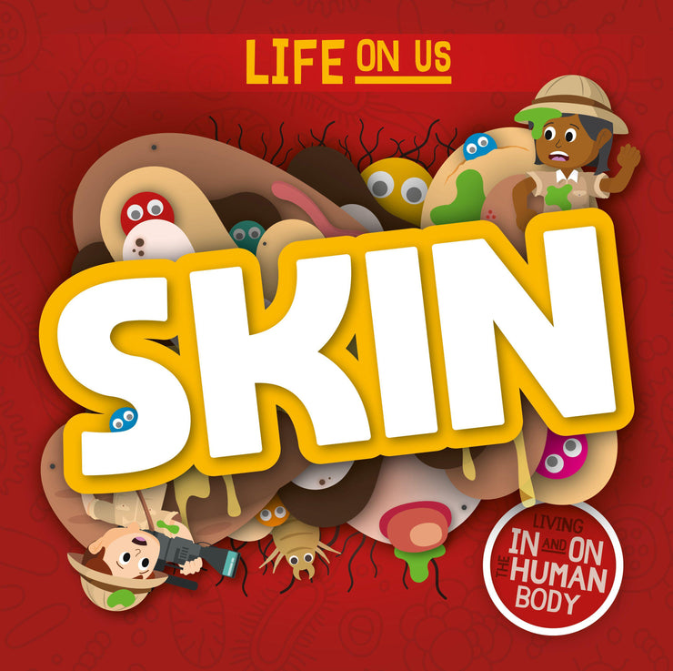 Life On Us: Skin | Children's Books | Non-Fiction Books | BookLife Publishing Ltd