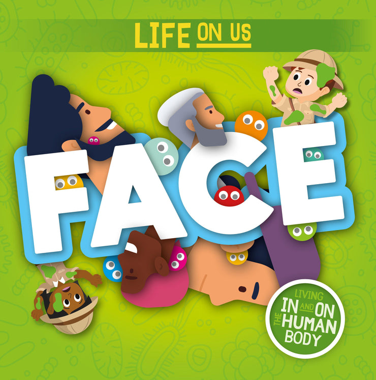 Life on Us: Face | Children's Books | Non-Fiction Books | BookLife Publishing Ltd