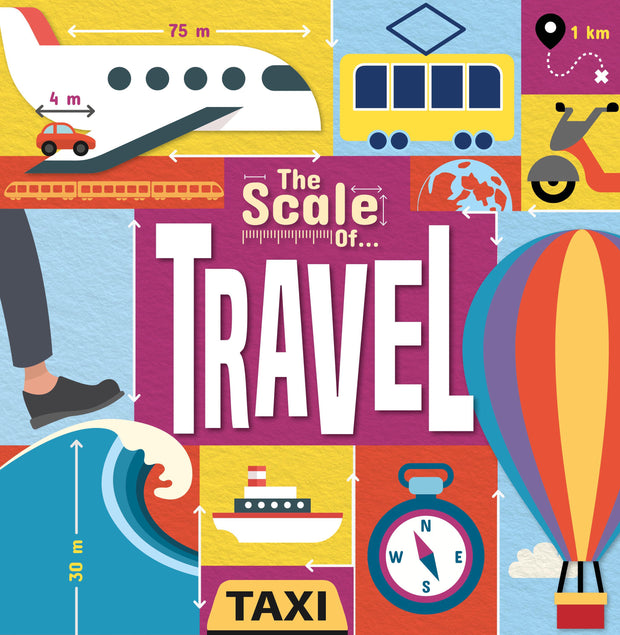 The Scale Of…: Travel | Children's Books | Non-Fiction Books | BookLife Publishing Ltd