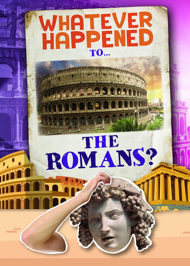 Whatever Happened To…: The Romans | Children's Books | Non-Fiction Books | BookLife Publishing Ltd
