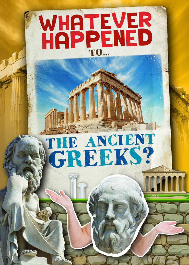 Whatever Happened To…: The Ancient Greeks | Children's Books | Non-Fiction Books | BookLife Publishing Ltd
