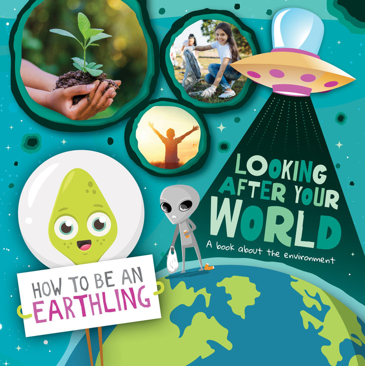How to Be an Earthling: Looking after Your World (A Book About Environment)