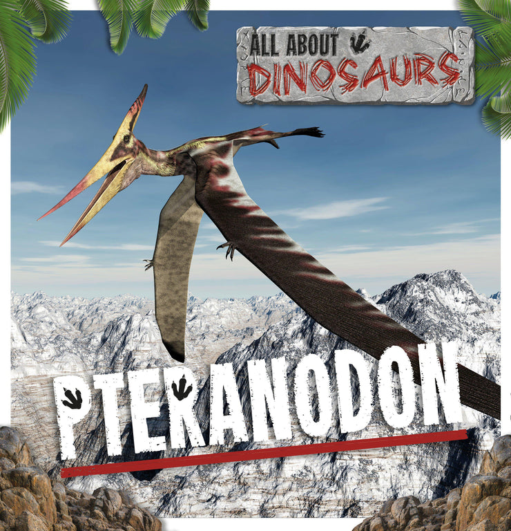 All About Dinosaurs: Pteranodon