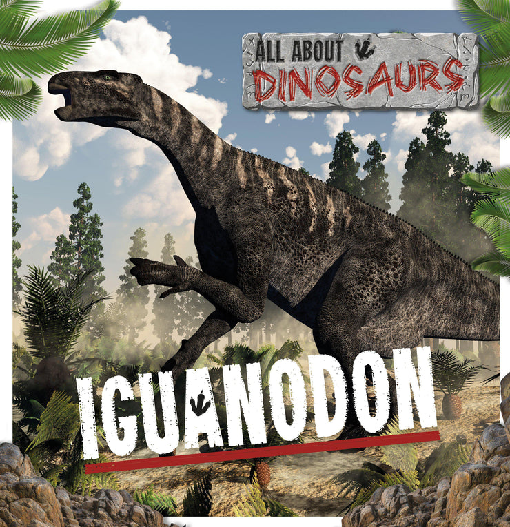 All About Dinosaurs: Iguanodon