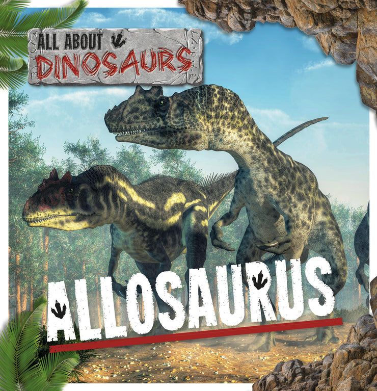All About Dinosaurs: Allosaurus