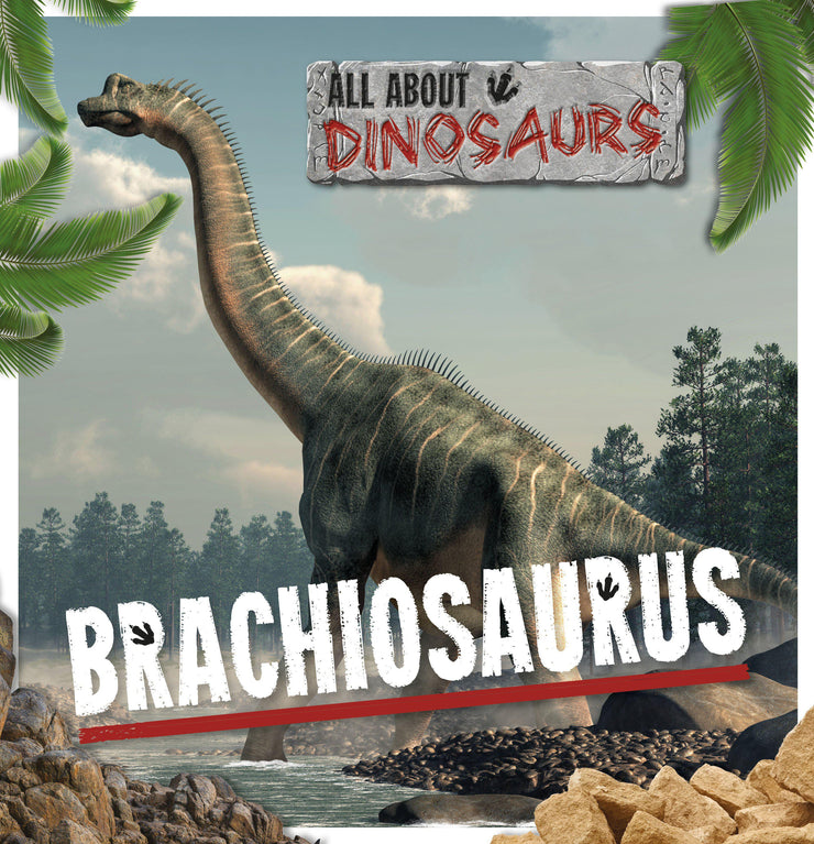 All About Dinosaurs: Brachiosaurus