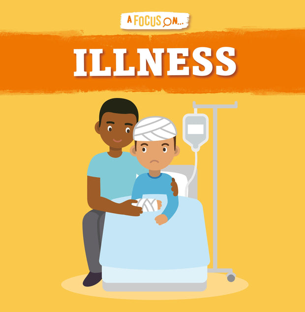 A Focus On: Illness | Children's Books | Non-Fiction Books | BookLife Publishing Ltd