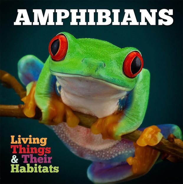 Living Things and Their Habitats: Amphibians | Children's Books | Non-Fiction Books | BookLife Publishing Ltd