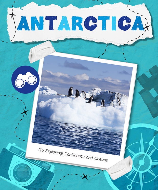 Go Exploring! Continents and Oceans: Antartica | Children's Books | Non-Fiction Books | BookLife Publishing Ltd