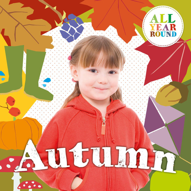 All Year Round: Autumn | Children's Books | Non-Fiction Books | BookLife Publishing Ltd