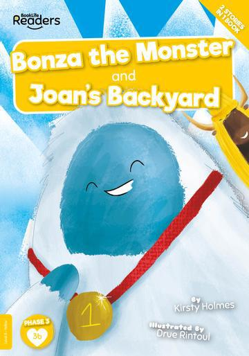 BookLife Readers: Joan's Back Yard and Bonza The Monster