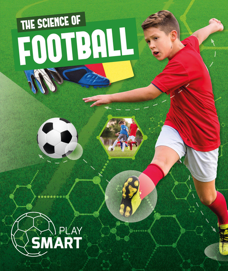 Play Smart: The Science of Football | Children's Books | Non-Fiction Books | BookLife Publishing Ltd