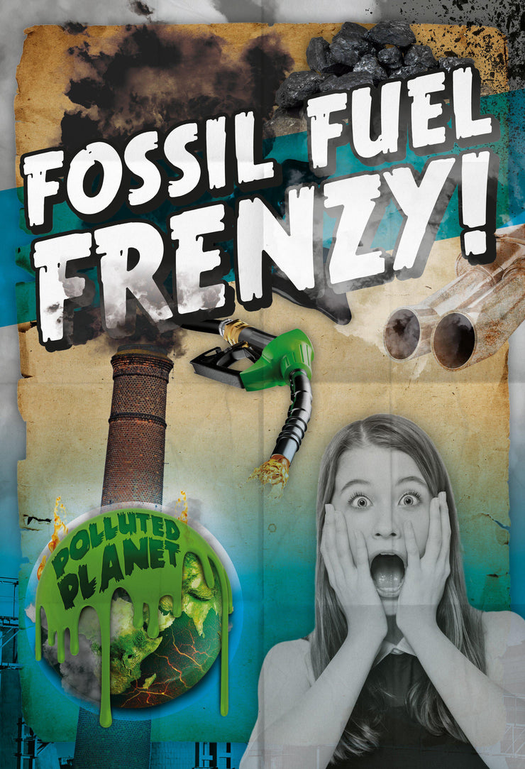Polluted Planet: Fossil Fuel Frenzy! | Children's Books | Non-Fiction Books | BookLife Publishing Ltd