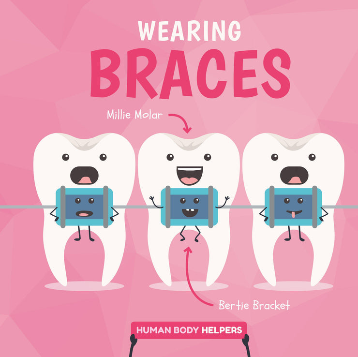 Human Body Helpers: Wearing Braces | Children's Books | Non-Fiction Books | BookLife Publishing Ltd
