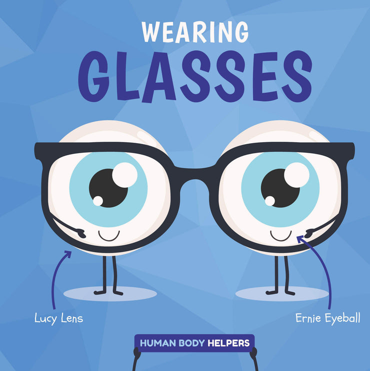 Human Body Helpers: Wearing Glasses | Children's Books | Non-Fiction Books | BookLife Publishing Ltd