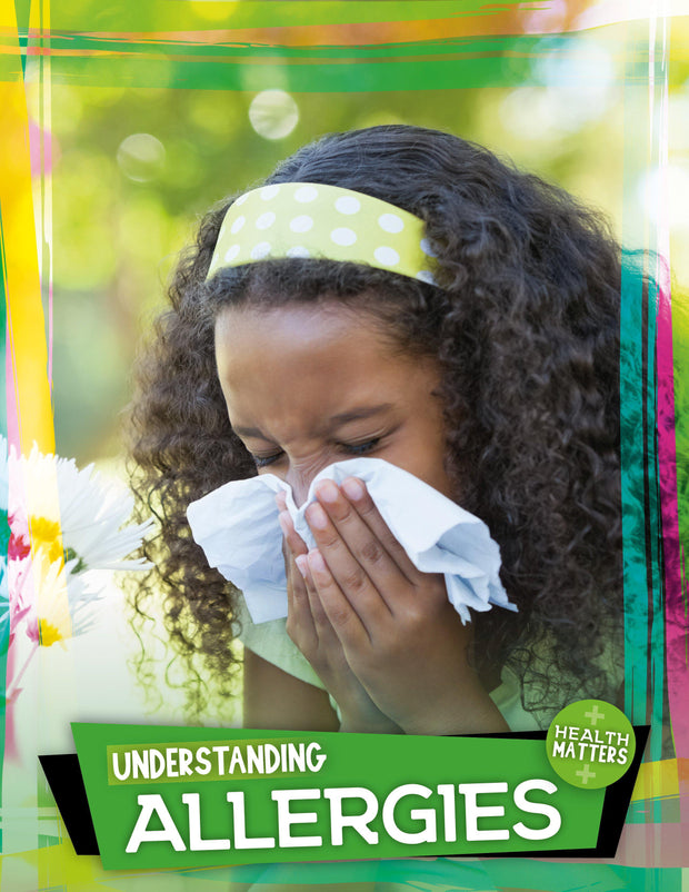 Health Matters: Understanding Allergies | Children's Books | Non-Fiction Books | BookLife Publishing Ltd