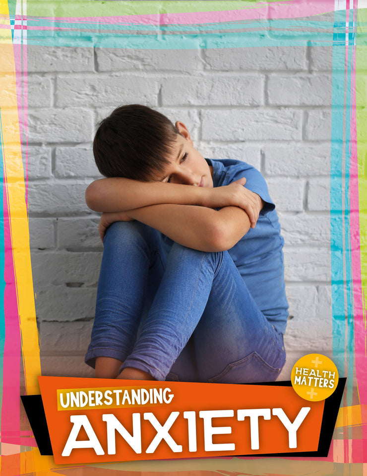 Health Matters: Understanding Anxiety | Children's Books | Non-Fiction Books | BookLife Publishing Ltd