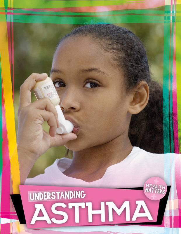 Health Matters: Understanding Asthma | Children's Books | Non-Fiction Books | BookLife Publishing Ltd