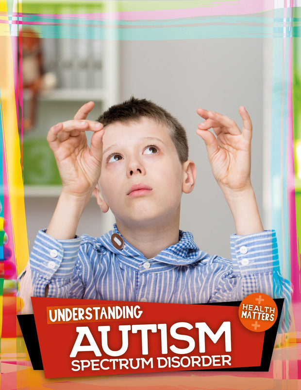 Health Matters: Understanding Autism Spectrum Disorder | Children's Books | Non-Fiction Books | BookLife Publishing Ltd