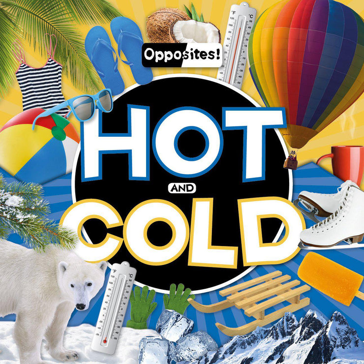 Opposites!: Hot and Cold | Children's Books | Non-Fiction Books | BookLife Publishing Ltd