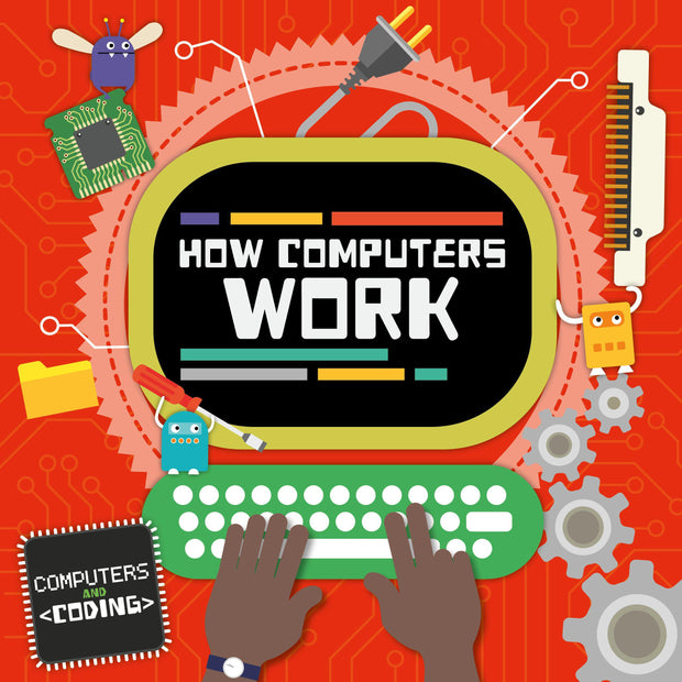 Computers and Coding: How Computers Work | Children's Books | Non-Fiction Books | BookLife Publishing Ltd