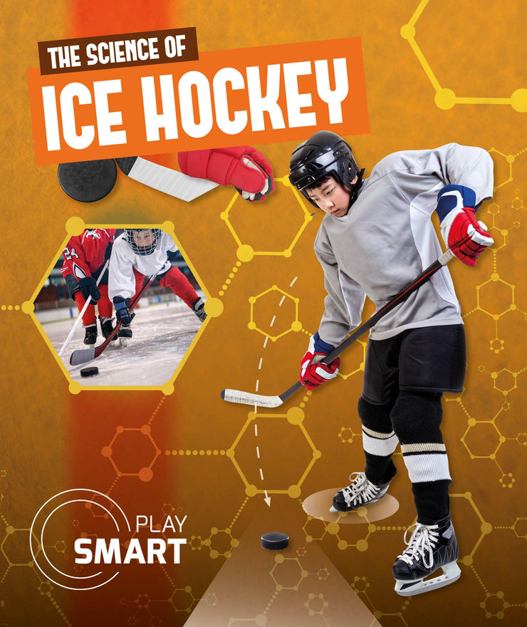 Play Smart: The Science of Ice Hockey | Children's Books | Non-Fiction Books | BookLife Publishing Ltd