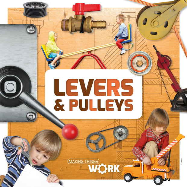 Making Things Work: Levers and Pulleys | Children's Books | Non-Fiction Books | BookLife Publishing Ltd