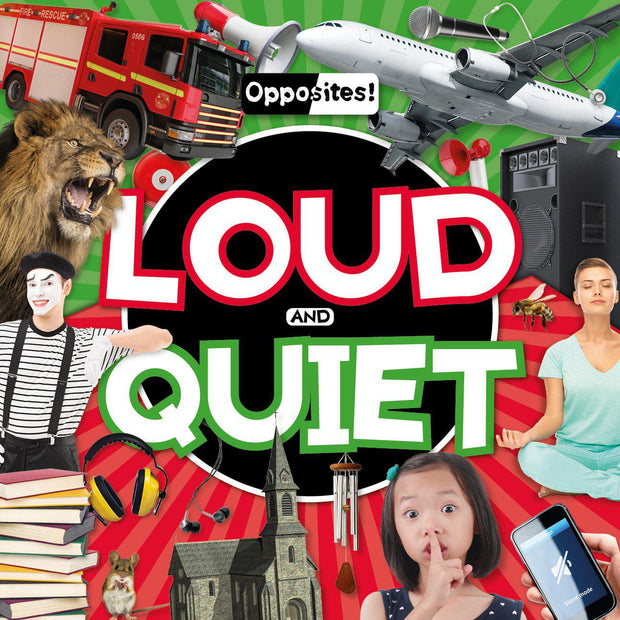 Opposites!: Loud and Quiet | Children's Books | Non-Fiction Books | BookLife Publishing Ltd