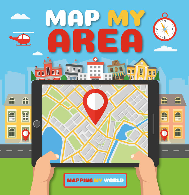 Mapping My World: Map My Area | Children's Books | Non-Fiction Books | BookLife Publishing Ltd