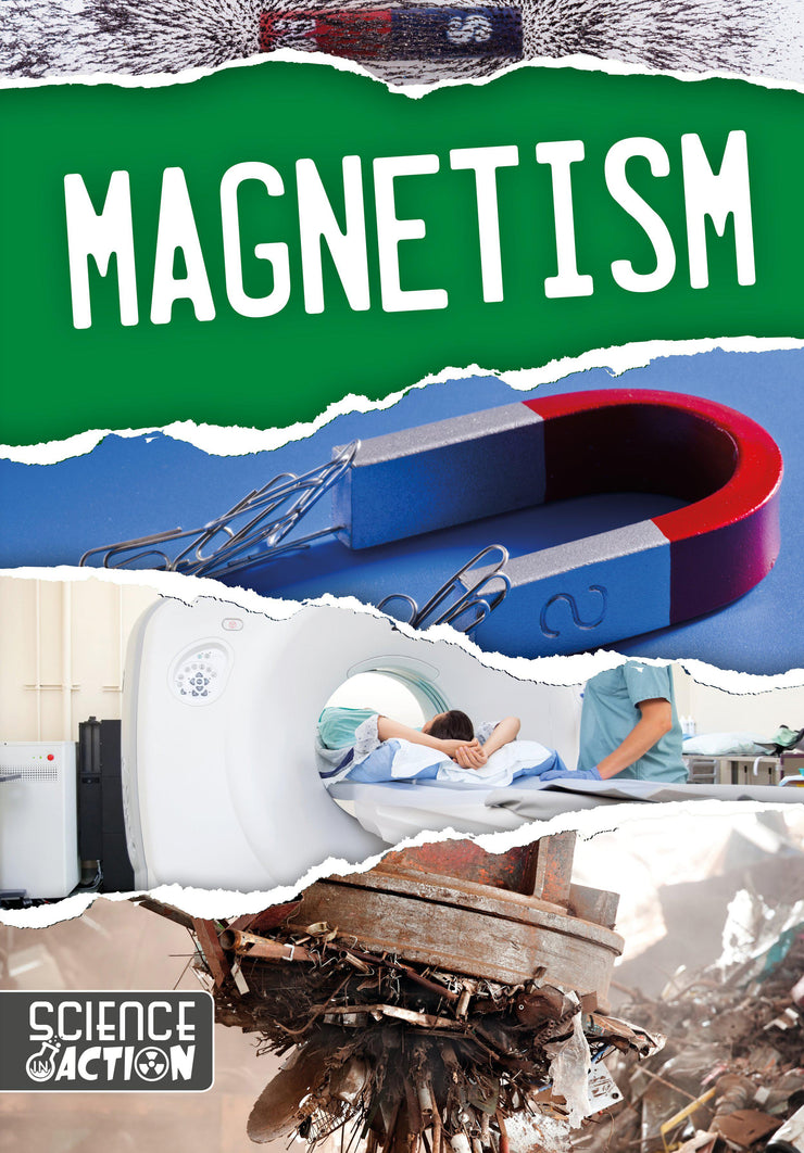 Science in Action: Magnetism | Children's Books | Non-Fiction Books | BookLife Publishing Ltd