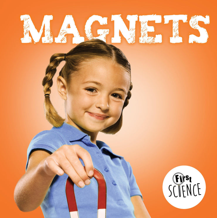 First Science: Magnets | Children's Books | Non-Fiction Books | BookLife Publishing Ltd