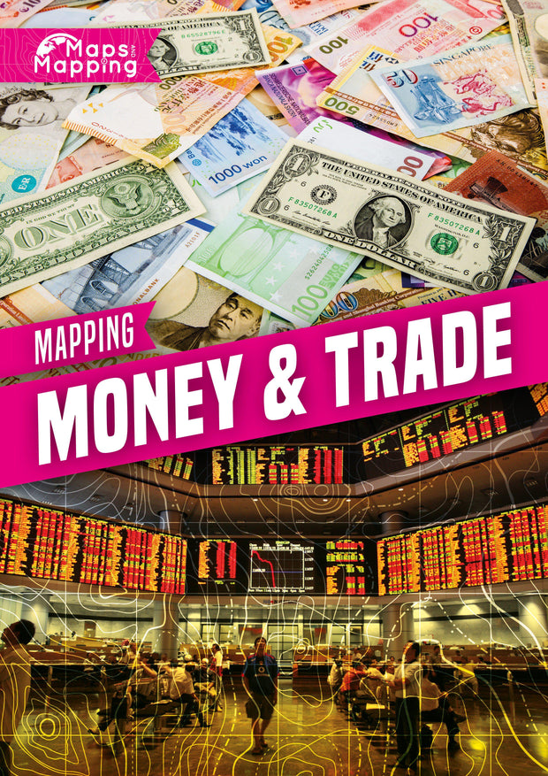 Maps and Mapping: Mapping Money and Trade | Children's Books | Non-Fiction Books | BookLife Publishing Ltd