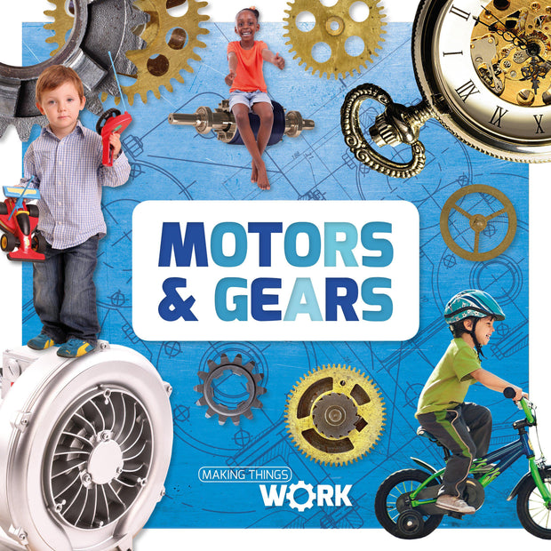 Making Things Work: Motors and Gears | Children's Books | Non-Fiction Books | BookLife Publishing Ltd