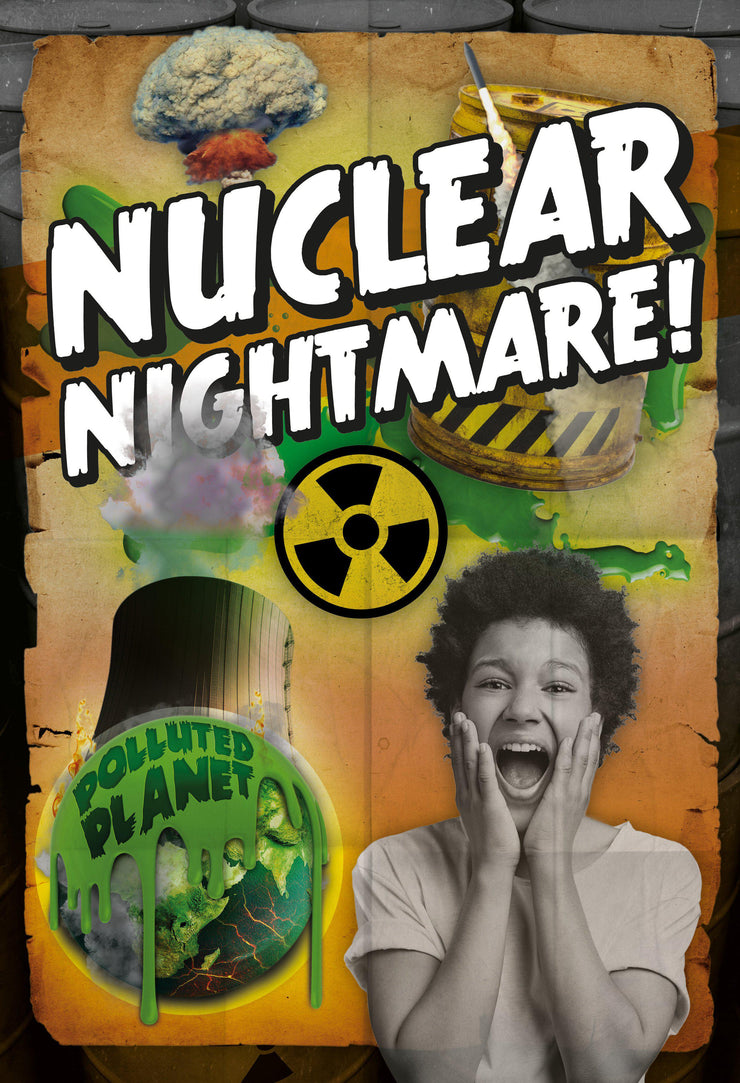Polluted Planet: Nuclear Nightmare! | Children's Books | Non-Fiction Books | BookLife Publishing Ltd