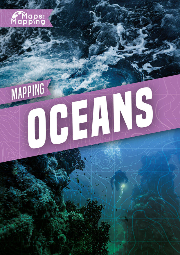Maps and Mapping: Mapping Oceans | Children's Books | Non-Fiction Books | BookLife Publishing Ltd