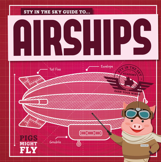 Pigs Might Fly!: Airships | Children's Books | Non-Fiction Books | BookLife Publishing Ltd