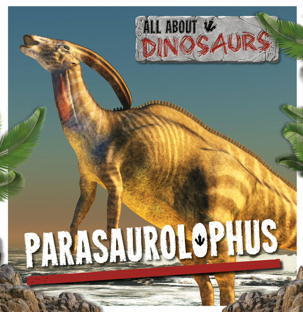 All About Dinosaurs: Parasaurolophus | Children's Books | Non-Fiction Books | BookLife Publishing Ltd